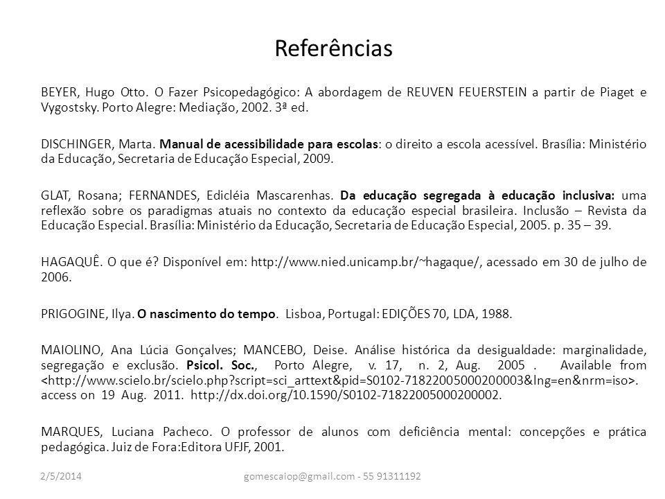 Referências BEYER, Hugo Otto. O Fazer Psicopedagógico: A abordagem de REUVEN FEUERSTEIN a partir de Piaget e Vygostsky. Porto Alegre: Mediação, 2002.