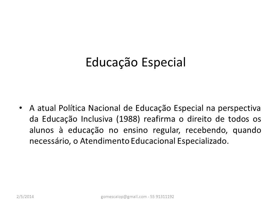 Educação Especial A atual Política Nacional de Educação Especial na perspectiva da Educação Inclusiva (1988) reafirma o direito de todos os alunos à e