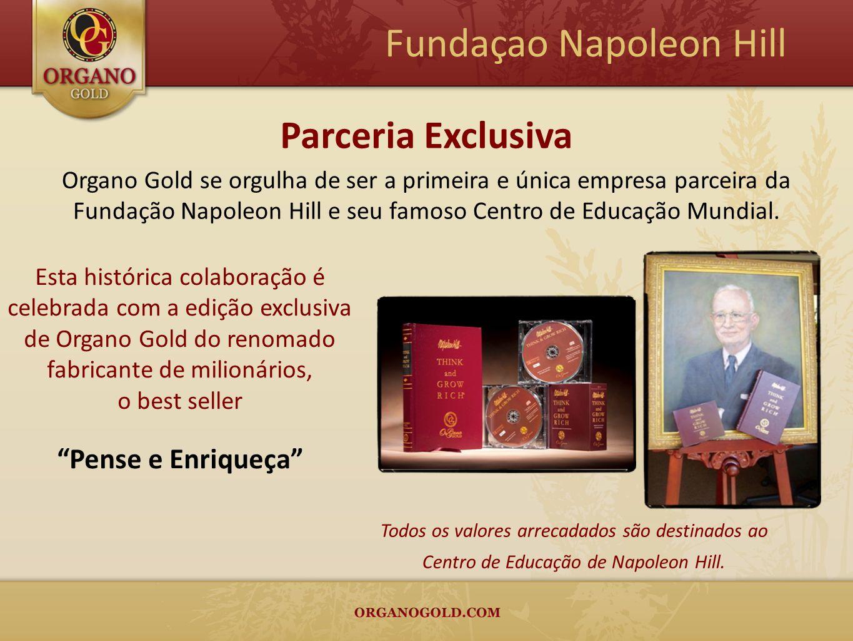 Todos os valores arrecadados são destinados ao Centro de Educação de Napoleon Hill. Organo Gold se orgulha de ser a primeira e única empresa parceira