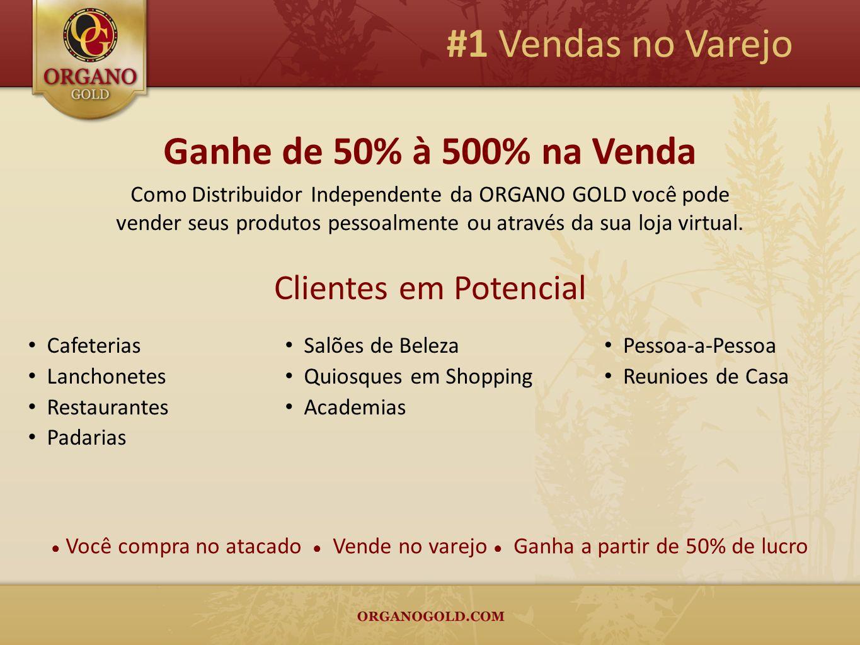 Ganhe de 50% à 500% na Venda Como Distribuidor Independente da ORGANO GOLD você pode vender seus produtos pessoalmente ou através da sua loja virtual.