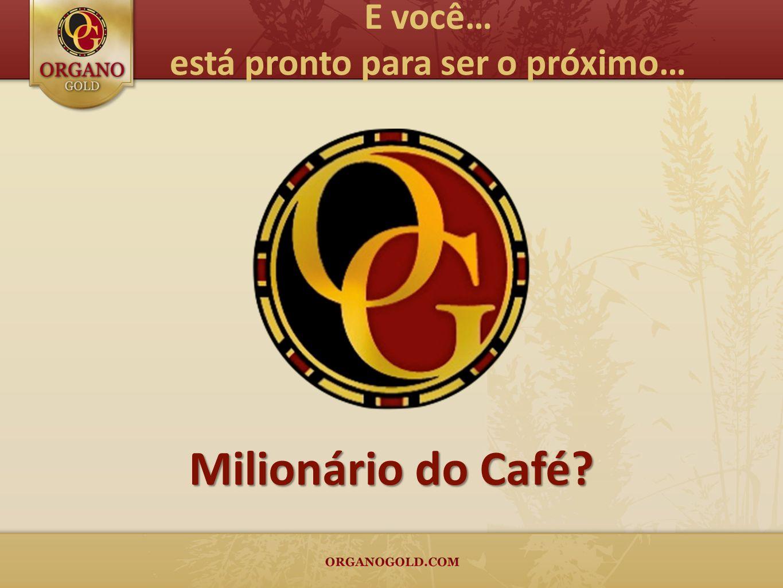 Milionário do Café? E você… está pronto para ser o próximo…