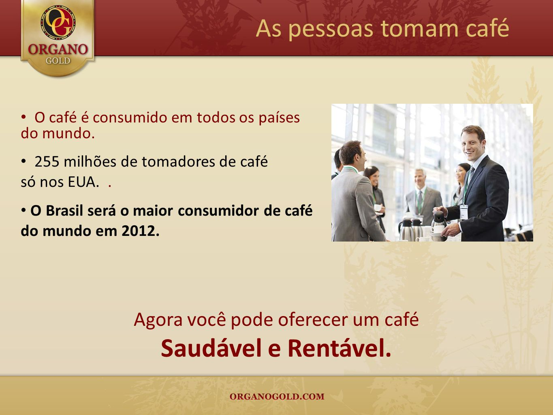 As pessoas tomam café Agora você pode oferecer um café Saudável e Rentável. O café é consumido em todos os países do mundo. 255 milhões de tomadores d