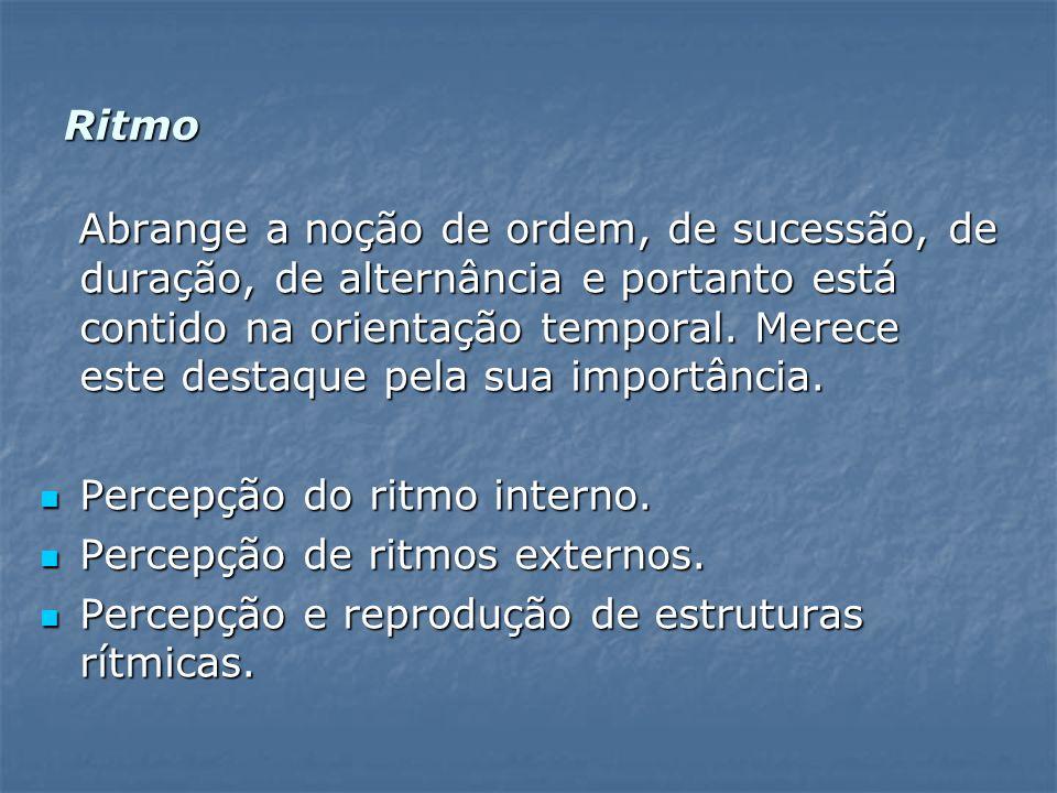 Ritmo Abrange a noção de ordem, de sucessão, de duração, de alternância e portanto está contido na orientação temporal.