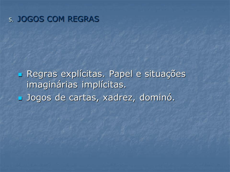 5.JOGOS COM REGRAS Regras explícitas. Papel e situações imaginárias implícitas.