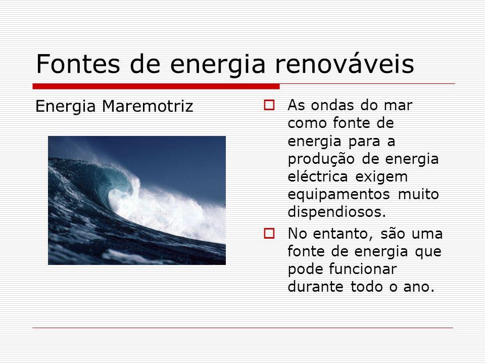 Fontes de energia renováveis Energia Maremotriz As ondas do mar como fonte de energia para a produção de energia eléctrica exigem equipamentos muito d