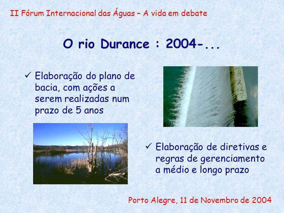 II Fórum Internacional das Águas – A vida em debate Porto Alegre, 11 de Novembro de 2004 O rio Durance : 2004-... Elaboração do plano de bacia, com aç
