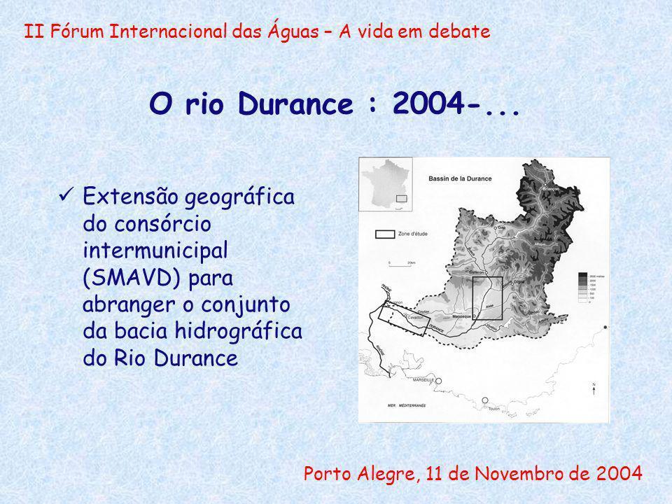 II Fórum Internacional das Águas – A vida em debate Porto Alegre, 11 de Novembro de 2004 O rio Durance : 2004-... Extensão geográfica do consórcio int