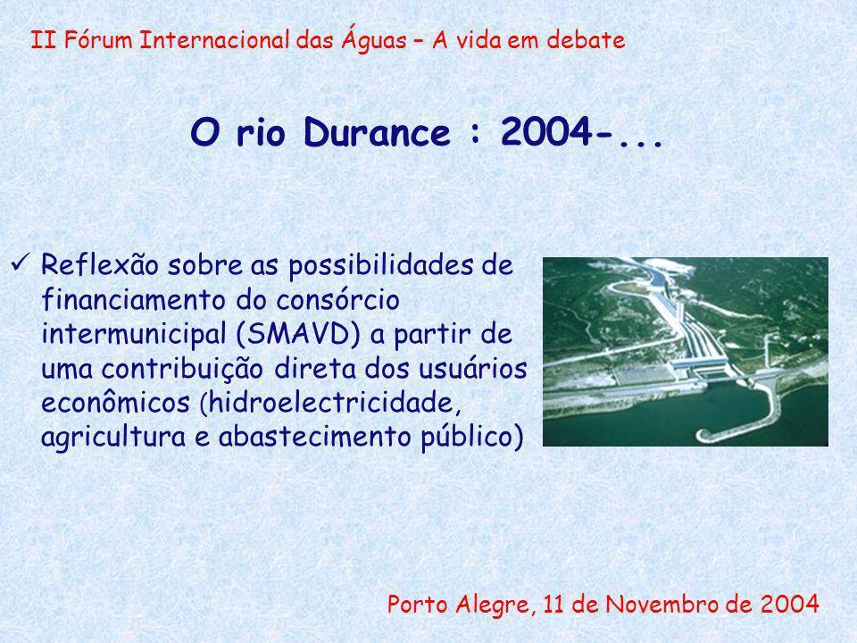 II Fórum Internacional das Águas – A vida em debate Porto Alegre, 11 de Novembro de 2004 O rio Durance : 2004-... Reflexão sobre as possibilidades de