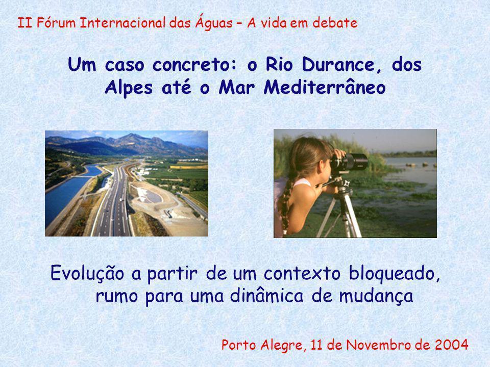 II Fórum Internacional das Águas – A vida em debate Porto Alegre, 11 de Novembro de 2004 O rio Durance 1960 – uma lei de desenvolvimento centrada nos usos econômicos: hidroelectricidade, agricultura e abastecimento público.