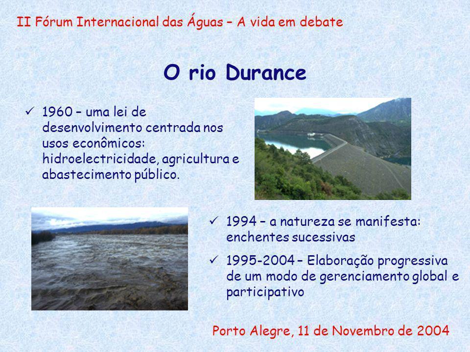 II Fórum Internacional das Águas – A vida em debate Porto Alegre, 11 de Novembro de 2004 O rio Durance : 1995-1996 Responder aos pedidos concretos (obras de luta contra as enchentes) Evidenciar a complexidade e a interconexão dos problemas