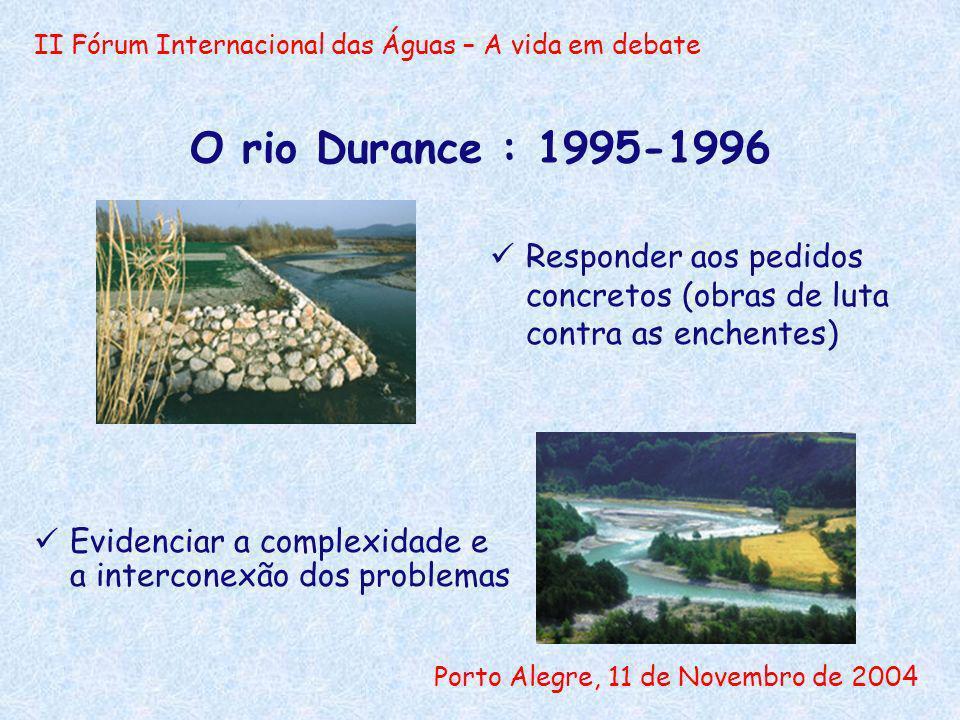 II Fórum Internacional das Águas – A vida em debate Porto Alegre, 11 de Novembro de 2004 O rio Durance : 1995-1996 Responder aos pedidos concretos (ob