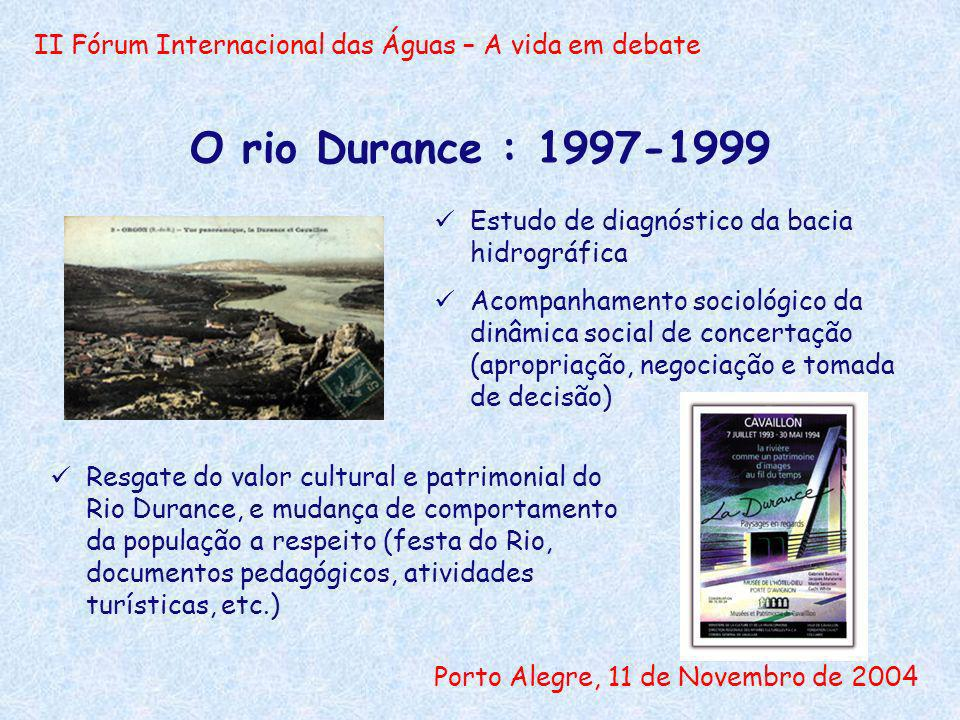 II Fórum Internacional das Águas – A vida em debate Porto Alegre, 11 de Novembro de 2004 O rio Durance : 1997-1999 Resgate do valor cultural e patrimo