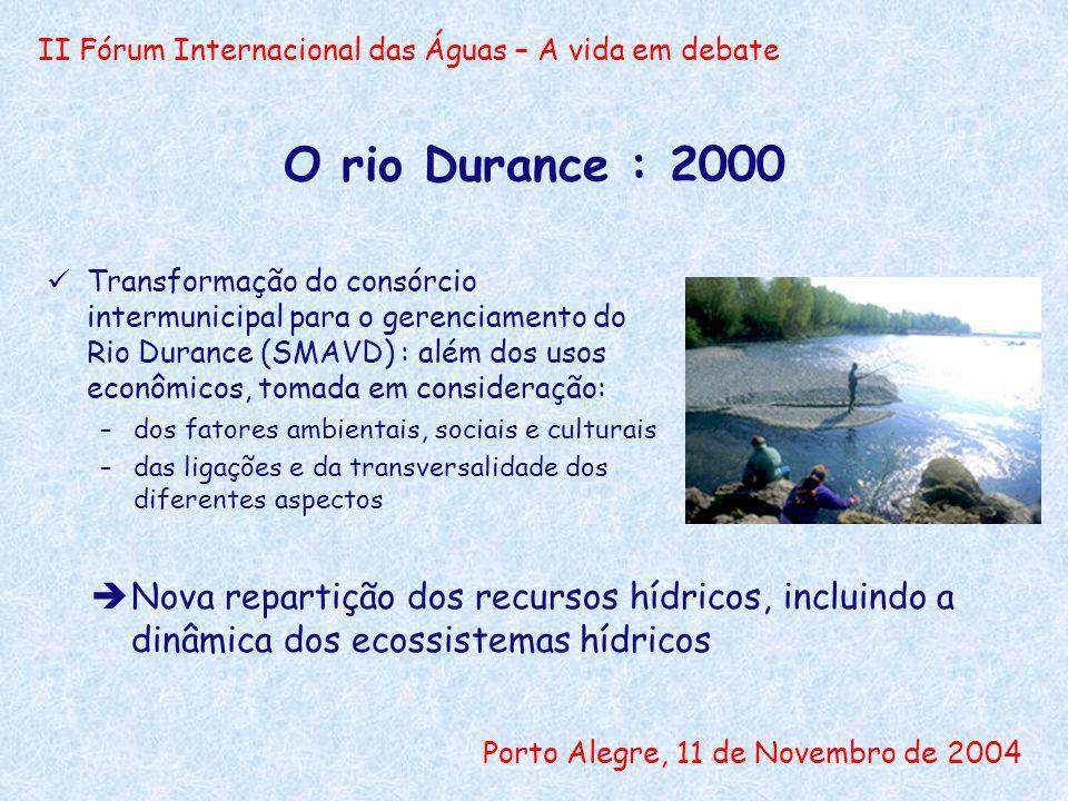 II Fórum Internacional das Águas – A vida em debate Porto Alegre, 11 de Novembro de 2004 O rio Durance : 2000 Transformação do consórcio intermunicipa