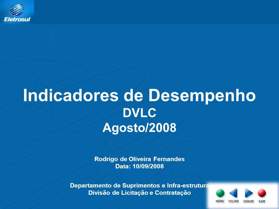 Indicadores de Desempenho DVLC Agosto/2008 Rodrigo de Oliveira Fernandes Data: 10/09/2008 Departamento de Suprimentos e Infra-estrutura Divisão de Licitação e Contratação