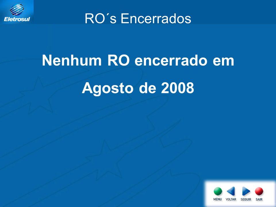 RO´s Encerrados Nenhum RO encerrado em Agosto de 2008