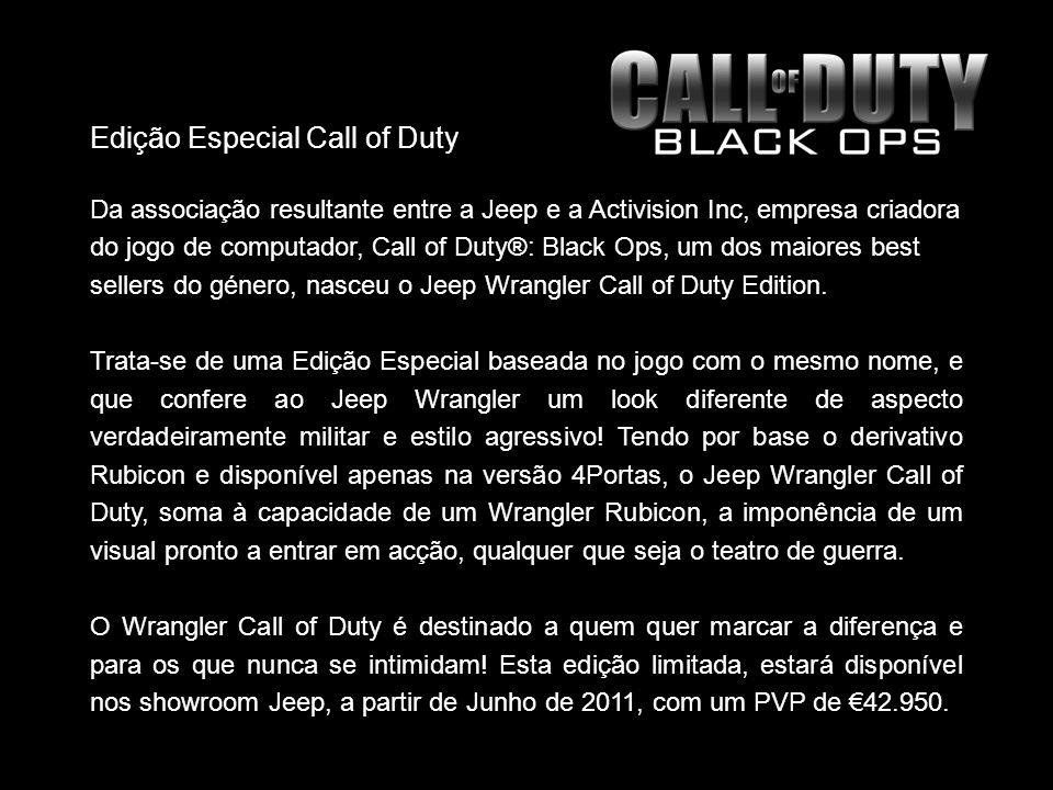 Edição Especial Call of Duty Da associação resultante entre a Jeep e a Activision Inc, empresa criadora do jogo de computador, Call of Duty®: Black Ops, um dos maiores best sellers do género, nasceu o Jeep Wrangler Call of Duty Edition.