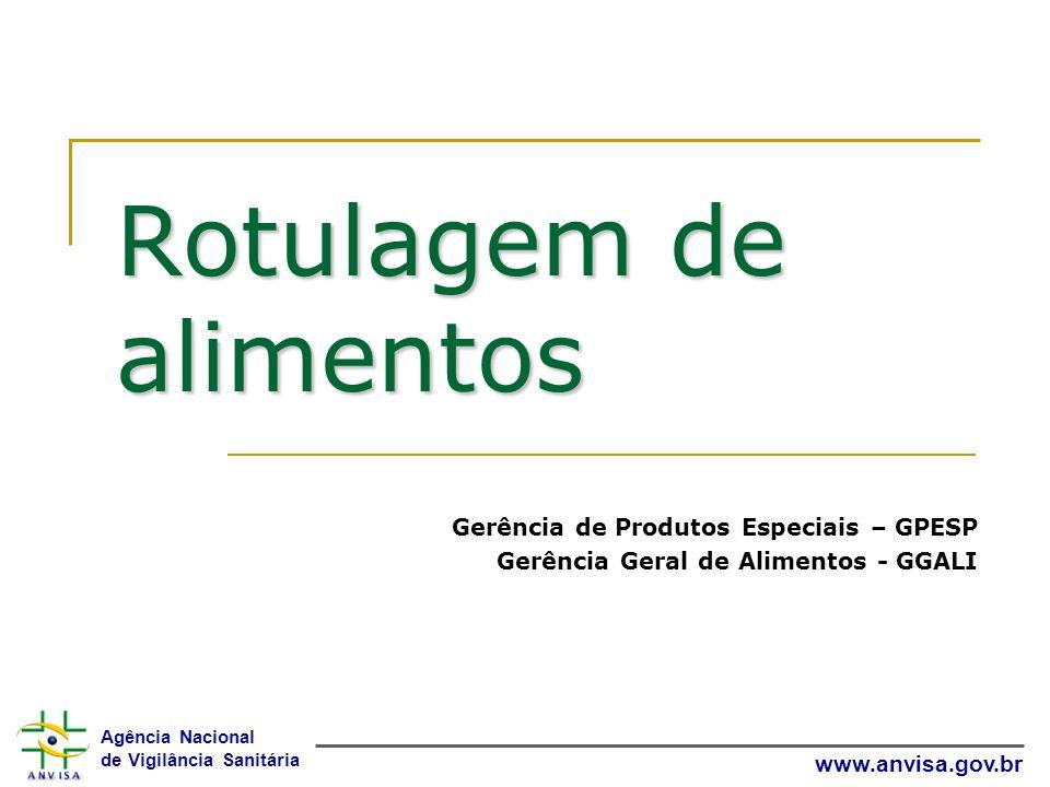 Agência Nacional de Vigilância Sanitária www.anvisa.gov.br Rotulagem de alimentos Gerência de Produtos Especiais – GPESP Gerência Geral de Alimentos -