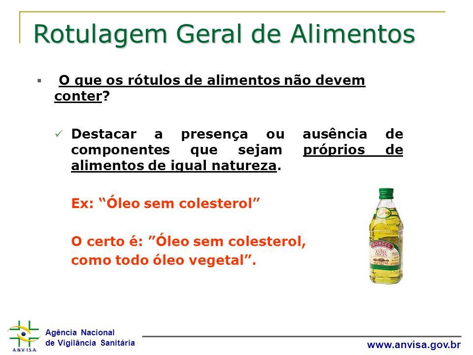 Agência Nacional de Vigilância Sanitária www.anvisa.gov.br Rotulagem Geral de Alimentos O que os rótulos de alimentos não devem conter? Destacar a pre
