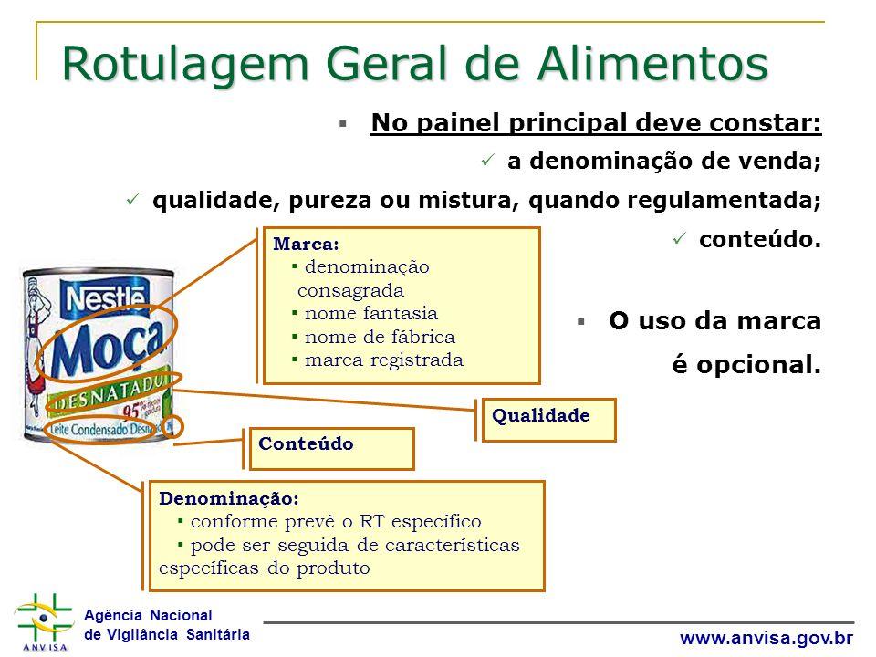 Agência Nacional de Vigilância Sanitária www.anvisa.gov.br Rotulagem Geral de Alimentos No painel principal deve constar: a denominação de venda; qual