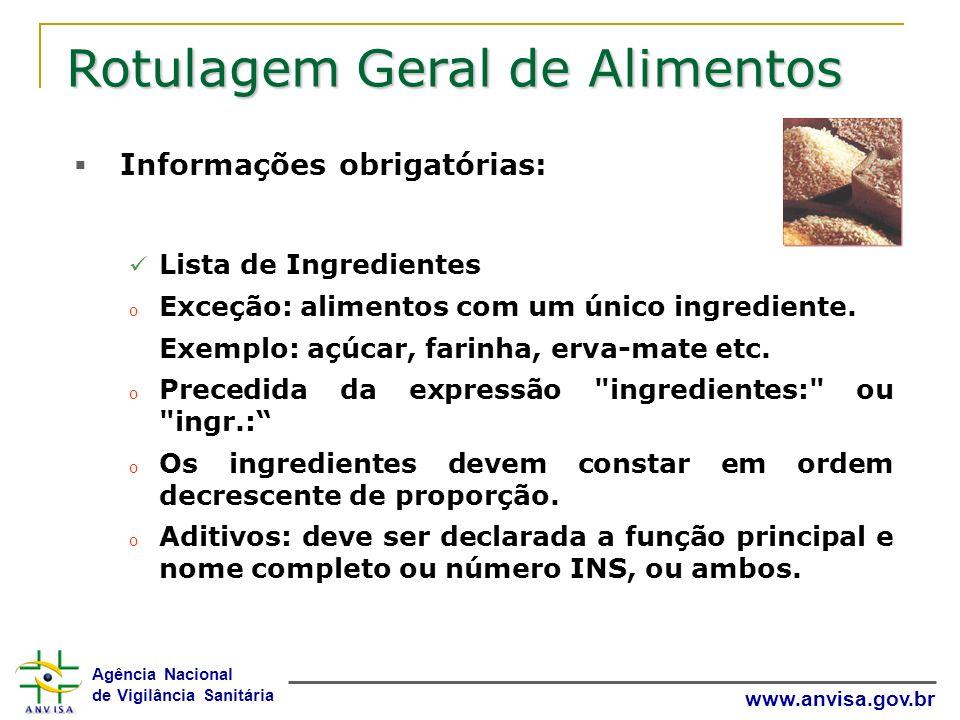 Agência Nacional de Vigilância Sanitária www.anvisa.gov.br Rotulagem Geral de Alimentos Informações obrigatórias: Lista de Ingredientes o Exceção: ali