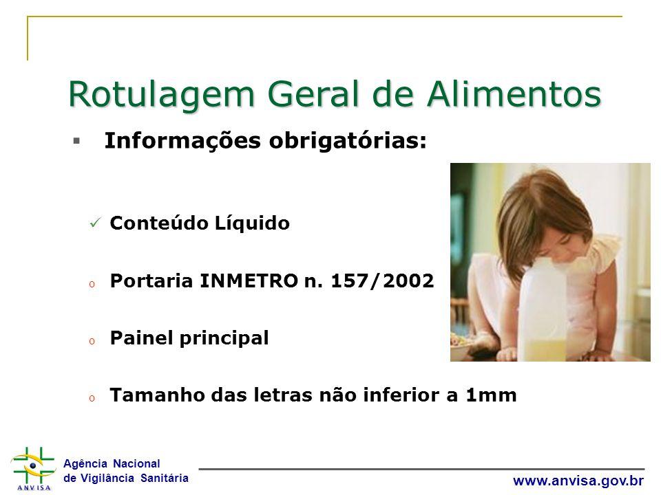 Agência Nacional de Vigilância Sanitária www.anvisa.gov.br Rotulagem Geral de Alimentos Informações obrigatórias: Conteúdo Líquido o Portaria INMETRO