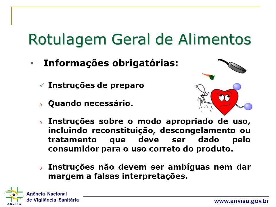 Agência Nacional de Vigilância Sanitária www.anvisa.gov.br Rotulagem Geral de Alimentos Informações obrigatórias: Instruções de preparo o Quando neces