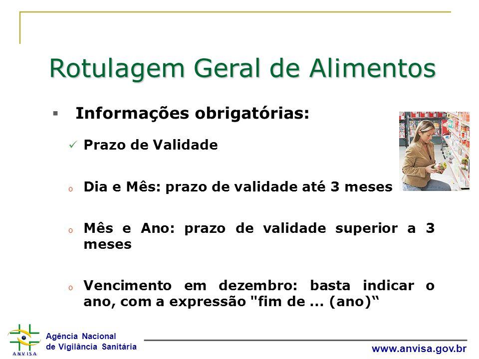 Agência Nacional de Vigilância Sanitária www.anvisa.gov.br Rotulagem Geral de Alimentos Informações obrigatórias: Prazo de Validade o Dia e Mês: prazo