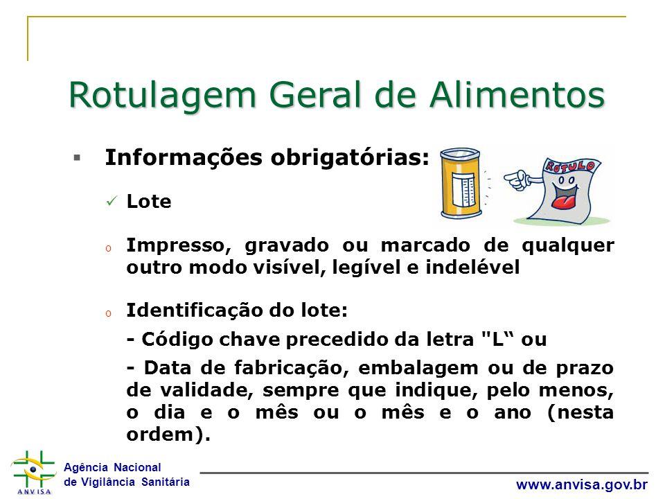 Agência Nacional de Vigilância Sanitária www.anvisa.gov.br Rotulagem Geral de Alimentos Informações obrigatórias: Lote o Impresso, gravado ou marcado