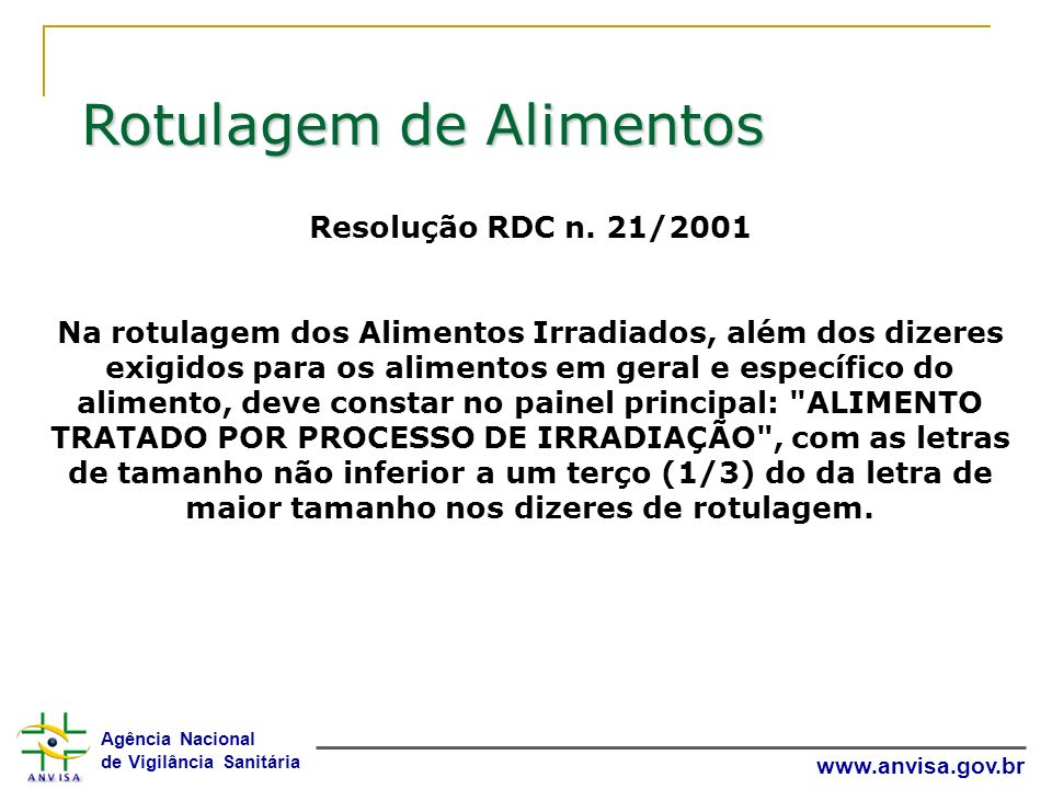 Agência Nacional de Vigilância Sanitária www.anvisa.gov.br Resolução RDC n. 21/2001 Na rotulagem dos Alimentos Irradiados, além dos dizeres exigidos p