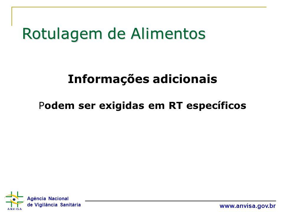 Agência Nacional de Vigilância Sanitária www.anvisa.gov.br Informações adicionais Podem ser exigidas em RT específicos Rotulagem de Alimentos