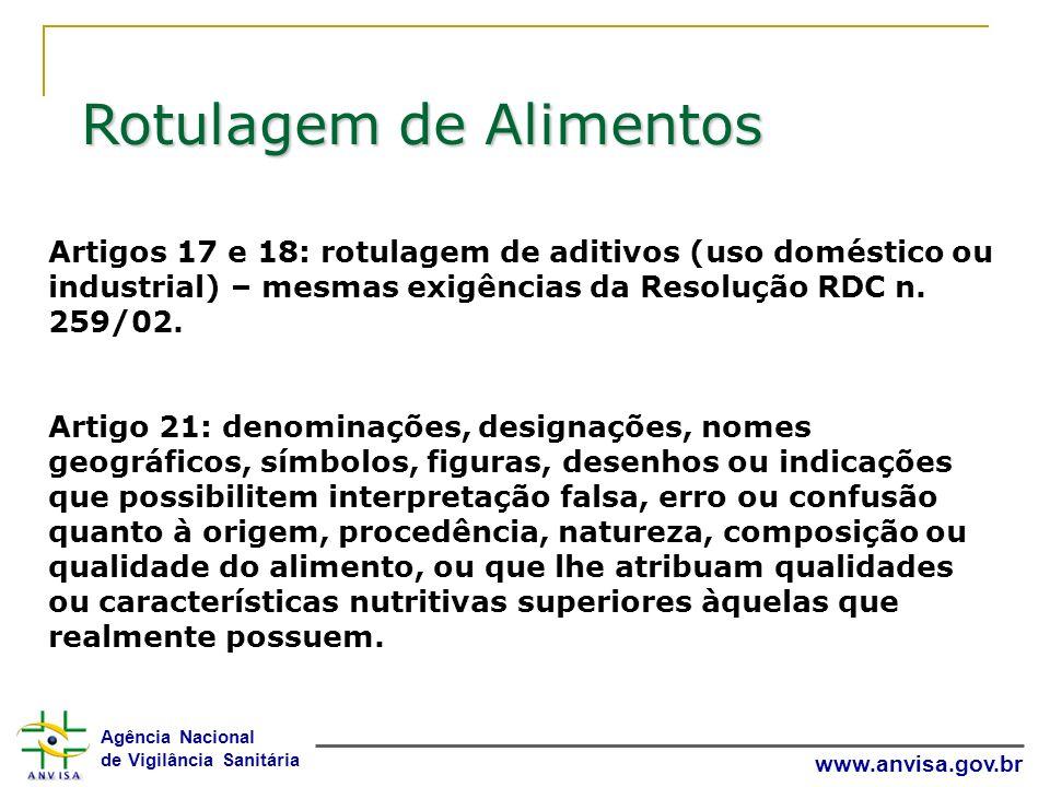 Agência Nacional de Vigilância Sanitária www.anvisa.gov.br Artigos 17 e 18: rotulagem de aditivos (uso doméstico ou industrial) – mesmas exigências da