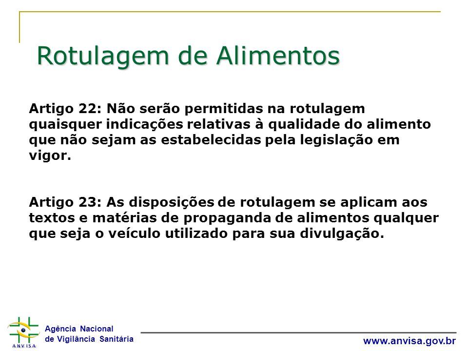 Agência Nacional de Vigilância Sanitária www.anvisa.gov.br Artigo 22: Não serão permitidas na rotulagem quaisquer indicações relativas à qualidade do