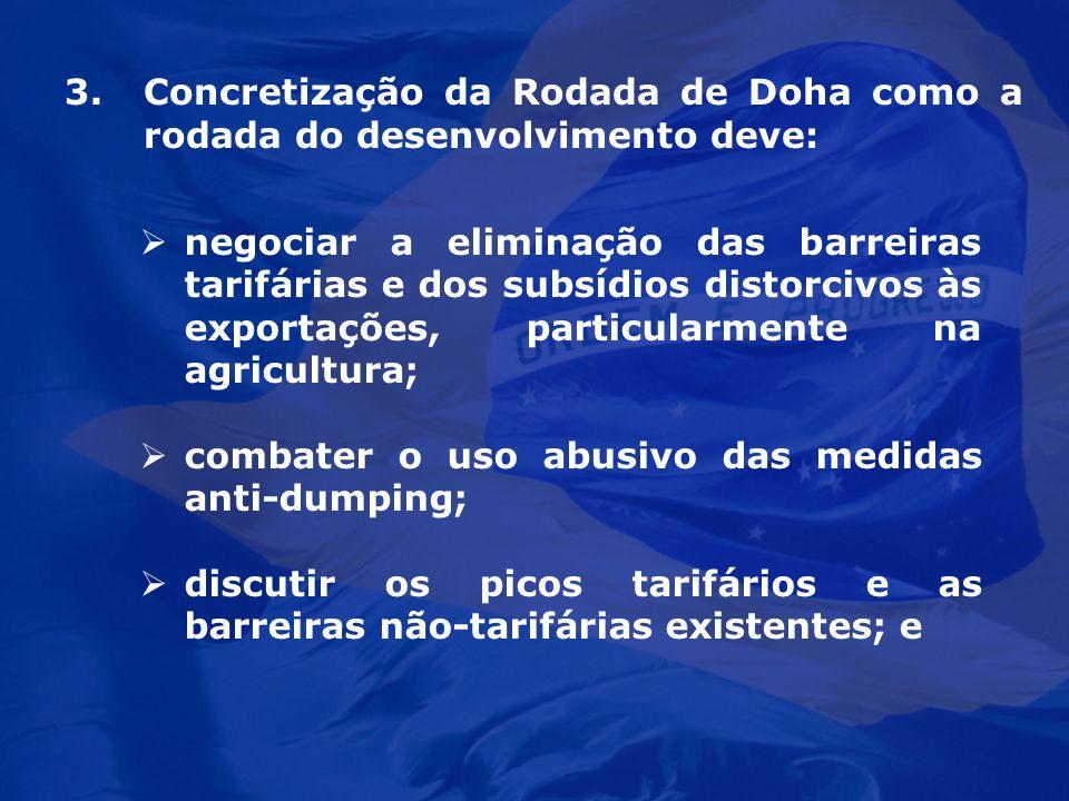 3.Concretização da Rodada de Doha como a rodada do desenvolvimento deve: negociar a eliminação das barreiras tarifárias e dos subsídios distorcivos às