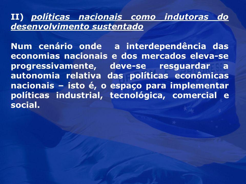 II) políticas nacionais como indutoras do desenvolvimento sustentado Num cenário onde a interdependência das economias nacionais e dos mercados eleva-
