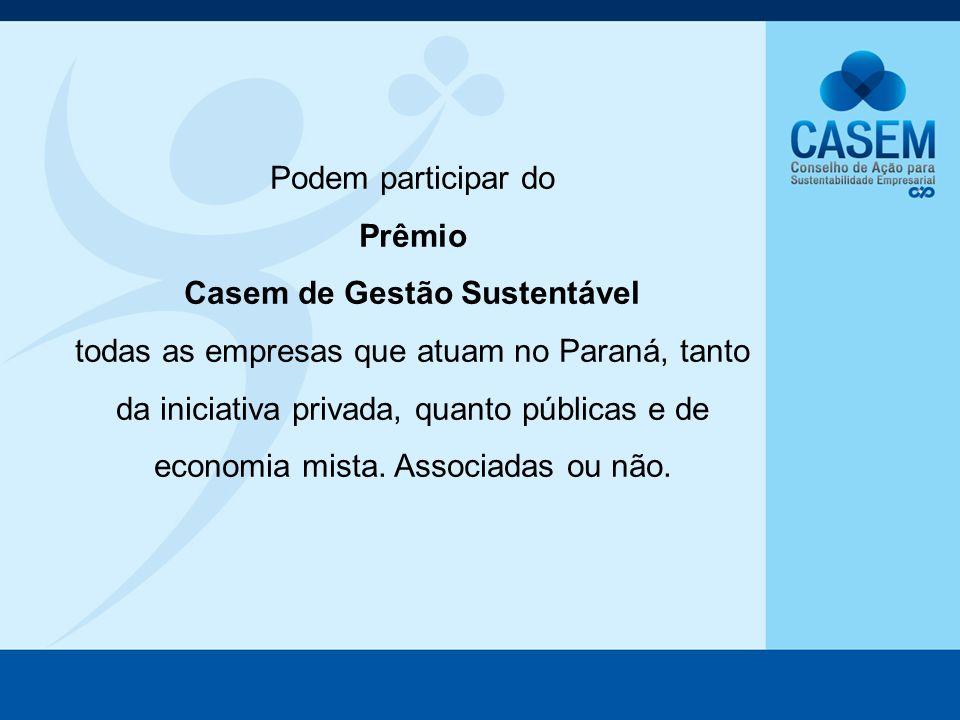 Podem participar do Prêmio Casem de Gestão Sustentável todas as empresas que atuam no Paraná, tanto da iniciativa privada, quanto públicas e de econom