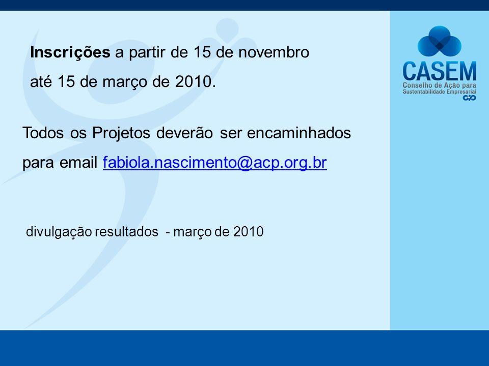 Inscrições a partir de 15 de novembro até 15 de março de 2010. divulgação resultados - março de 2010 Todos os Projetos deverão ser encaminhados para e