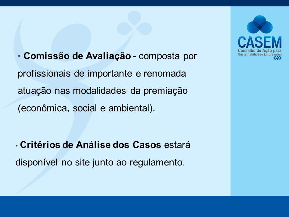 Comissão de Avaliação - composta por profissionais de importante e renomada atuação nas modalidades da premiação (econômica, social e ambiental). Crit