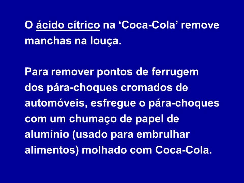 Para limpar casas de banho: despeje uma lata de Coca-Cola dentro do vaso e deixe a
