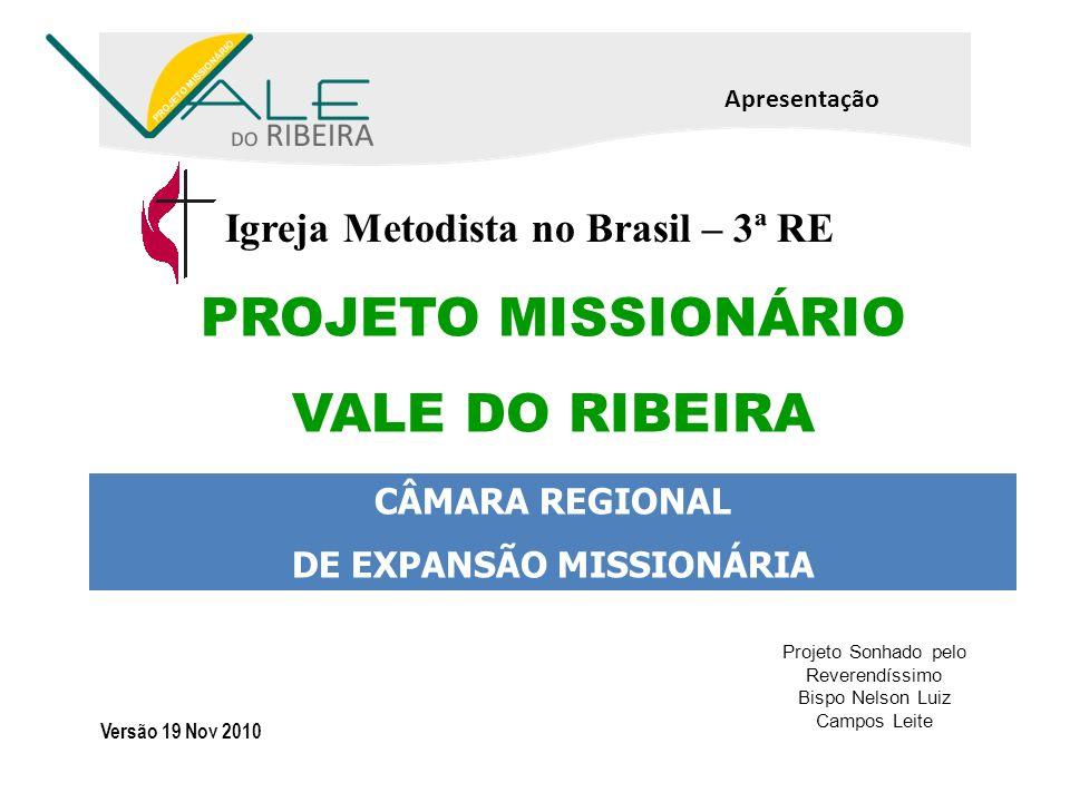 CÂMARA REGIONAL DE EXPANSÃO MISSIONÁRIA Projeto Sonhado pelo Reverendíssimo Bispo Nelson Luiz Campos Leite PROJETO MISSIONÁRIO VALE DO RIBEIRA Apresen