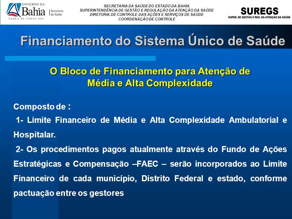 SECRETARIA DA SAÚDE DO ESTADO DA BAHIA SUPERINTENDÊNCIA DE GESTÃO E REGULAÇÃO DA ATENÇÃO DA SAÚDE DIRETORIA DE CONTROLE DAS AÇÕES E SERVIÇOS DE SAÚDE COORDENAÇÃO DE CONTROLE O Bloco de Financiamento para Atenção de Média e Alta Complexidade Composto de : 1- Limite Financeiro de Média e Alta Complexidade Ambulatorial e Hospitalar.