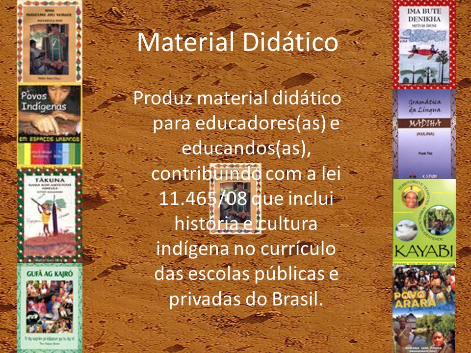 Produz material didático para educadores(as) e educandos(as), contribuindo com a lei 11.465/08 que inclui história e cultura indígena no currículo das
