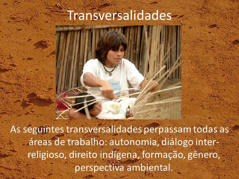 Transversalidades As seguintes transversalidades perpassam todas as áreas de trabalho: autonomia, diálogo inter- religioso, direito indígena, formação