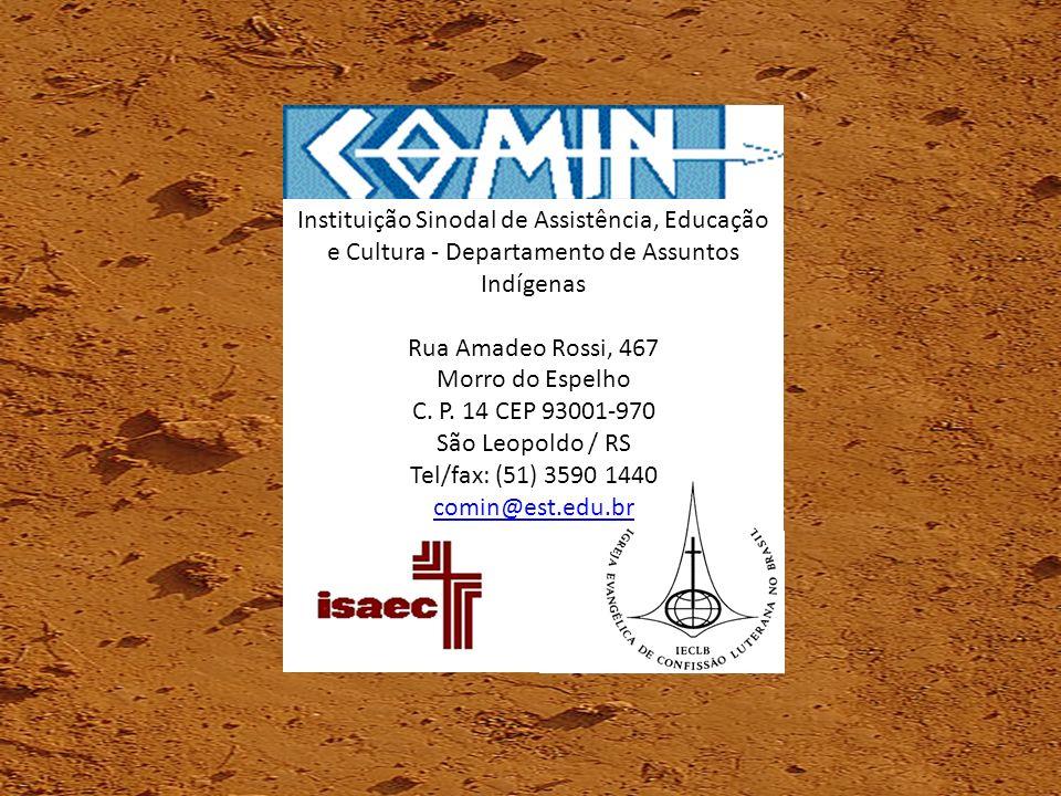 Instituição Sinodal de Assistência, Educação e Cultura - Departamento de Assuntos Indígenas Rua Amadeo Rossi, 467 Morro do Espelho C. P. 14 CEP 93001-