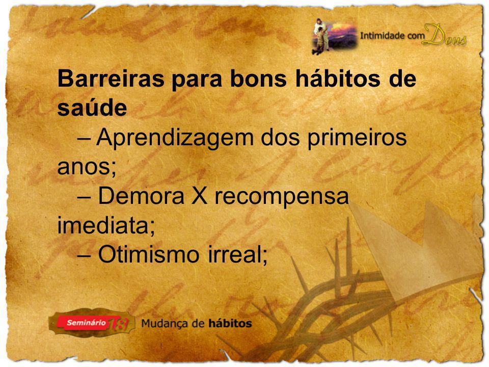 Barreiras para bons hábitos de saúde – Aprendizagem dos primeiros anos; – Demora X recompensa imediata; – Otimismo irreal;