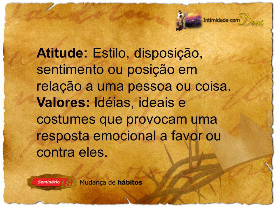 Valores: Idéias, ideais e costumes que provocam uma resposta emocional a favor ou contra eles.