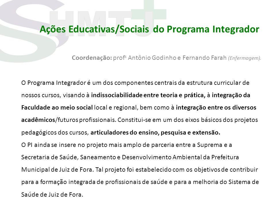 Ações Educativas/Sociais do Programa Integrador Coordenação: prof s Antônio Godinho e Fernando Farah (Enfermagem). O Programa Integrador é um dos comp