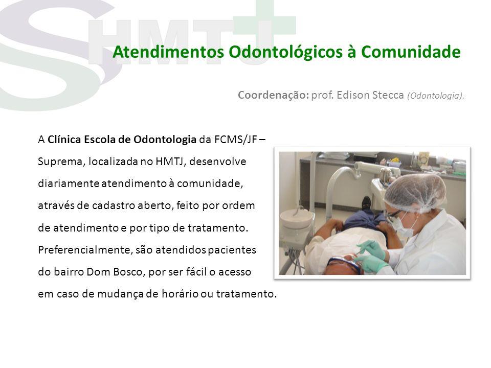 Atendimentos Odontológicos à Comunidade Coordenação: prof. Edison Stecca (Odontologia). A Clínica Escola de Odontologia da FCMS/JF – Suprema, localiza