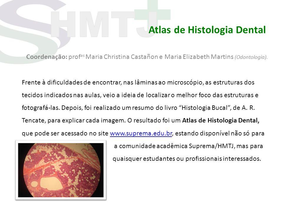 Atlas de Histologia Dental Coordenação: prof as Maria Christina Castañon e Maria Elizabeth Martins (Odontologia). Frente à dificuldades de encontrar,