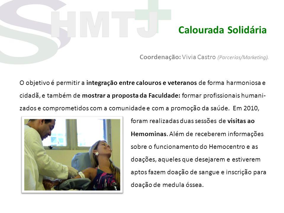 Calourada Solidária Coordenação: Vivia Castro (Parcerias/Marketing). O objetivo é permitir a integração entre calouros e veteranos de forma harmoniosa