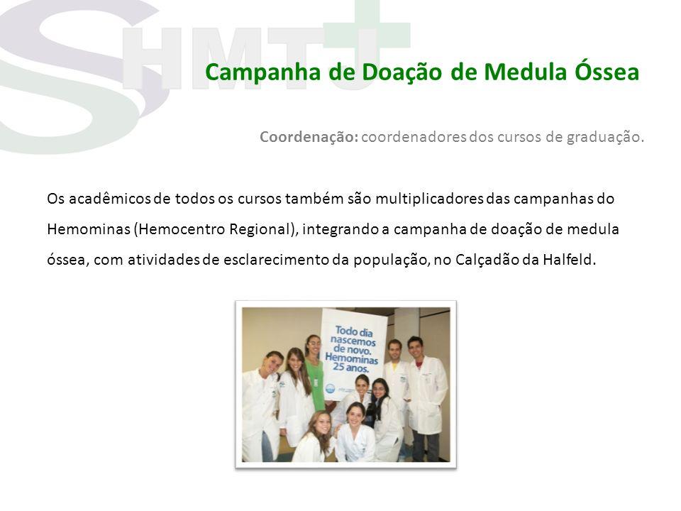 Campanha de Doação de Medula Óssea Coordenação: coordenadores dos cursos de graduação. Os acadêmicos de todos os cursos também são multiplicadores das